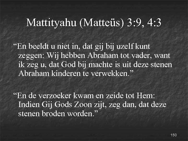 """Mattityahu (Matteüs) 3: 9, 4: 3 """"En beeldt u niet in, dat gij bij"""