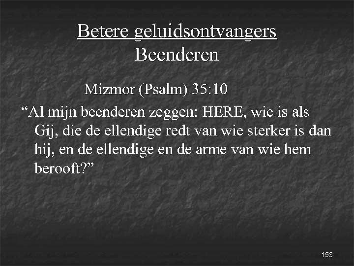 """Betere geluidsontvangers Beenderen Mizmor (Psalm) 35: 10 """"Al mijn beenderen zeggen: HERE, wie is"""