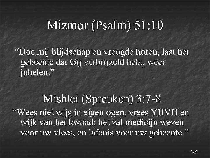 """Mizmor (Psalm) 51: 10 """"Doe mij blijdschap en vreugde horen, laat het gebeente dat"""