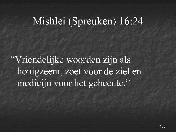 """Mishlei (Spreuken) 16: 24 """"Vriendelijke woorden zijn als honigzeem, zoet voor de ziel en"""