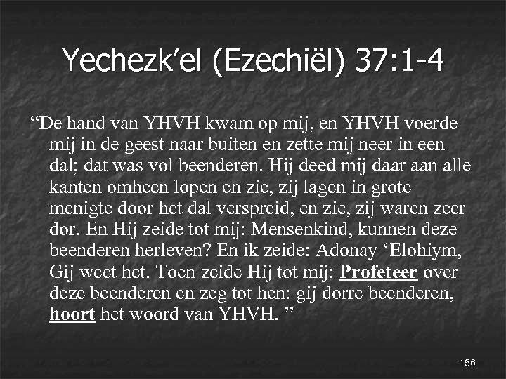 """Yechezk'el (Ezechiël) 37: 1 -4 """"De hand van YHVH kwam op mij, en YHVH"""