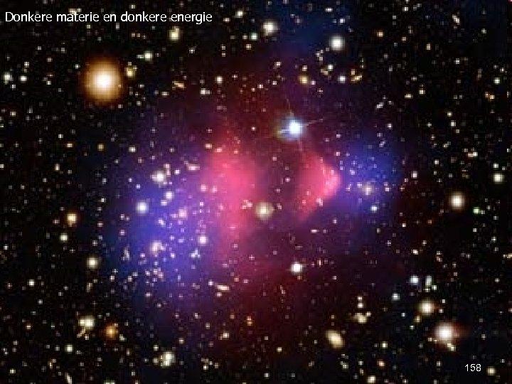 Donkere materie en donkere energie Dark matter and energy 158