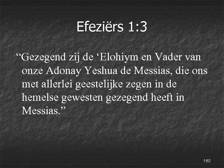 """Efeziërs 1: 3 """"Gezegend zij de 'Elohiym en Vader van onze Adonay Yeshua de"""