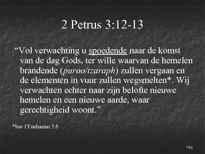 """2 Petrus 3: 12 -13 """"Vol verwachting u spoedende naar de komst van de"""