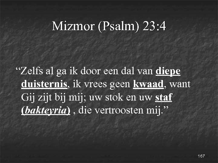 """Mizmor (Psalm) 23: 4 """"Zelfs al ga ik door een dal van diepe duisternis,"""