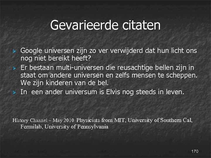 Gevarieerde citaten Ø Ø Ø Google universen zijn zo verwijderd dat hun licht ons