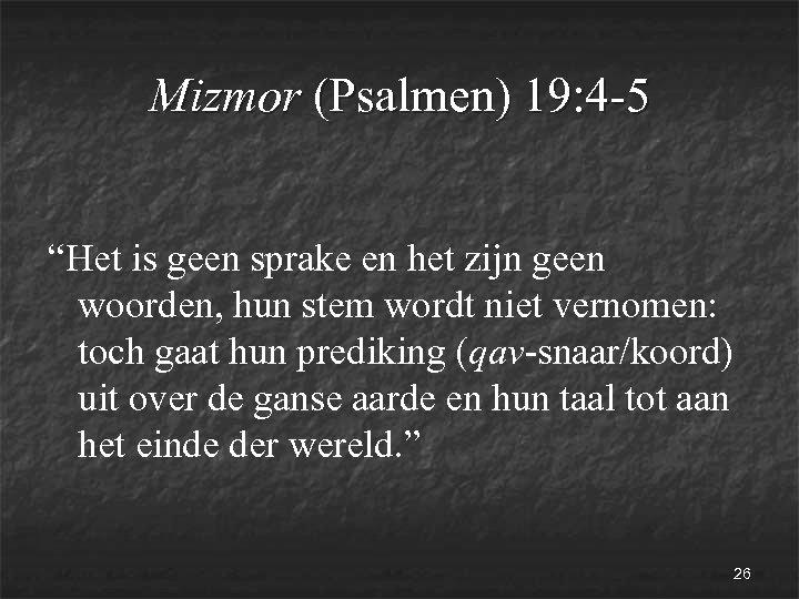 """Mizmor (Psalmen) 19: 4 -5 """"Het is geen sprake en het zijn geen woorden,"""