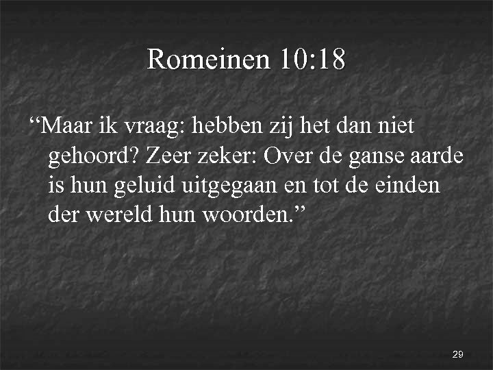 """Romeinen 10: 18 """"Maar ik vraag: hebben zij het dan niet gehoord? Zeer zeker:"""