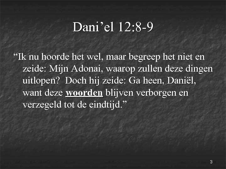"""Dani'el 12: 8 -9 """"Ik nu hoorde het wel, maar begreep het niet en"""