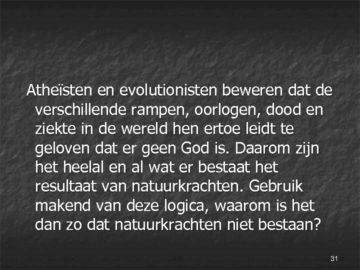 Atheïsten en evolutionisten beweren dat de verschillende rampen, oorlogen, dood en ziekte in