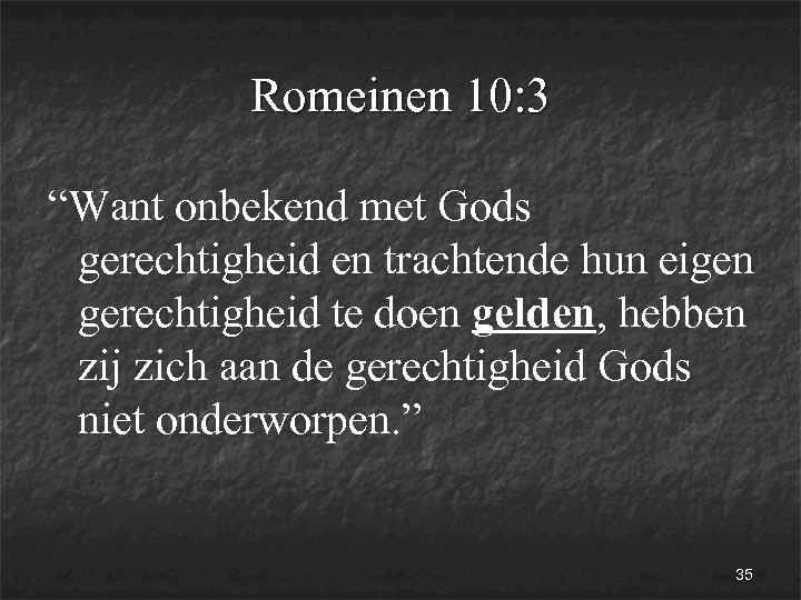 """Romeinen 10: 3 """"Want onbekend met Gods gerechtigheid en trachtende hun eigen gerechtigheid te"""