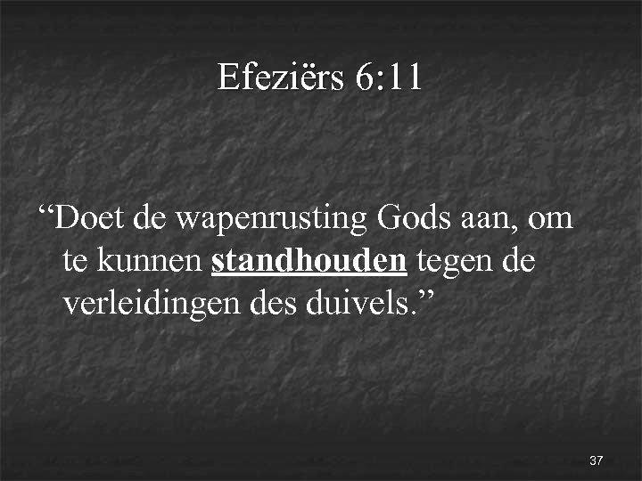 """Efeziërs 6: 11 """"Doet de wapenrusting Gods aan, om te kunnen standhouden tegen de"""