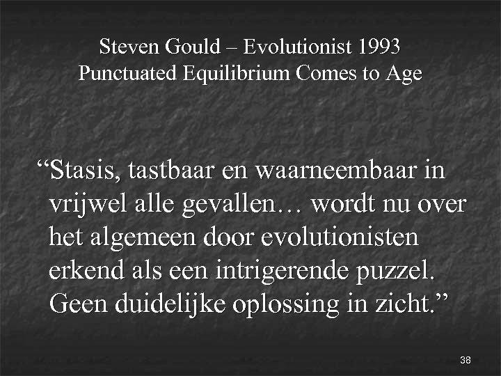 """Steven Gould – Evolutionist 1993 Punctuated Equilibrium Comes to Age """"Stasis, tastbaar en waarneembaar"""