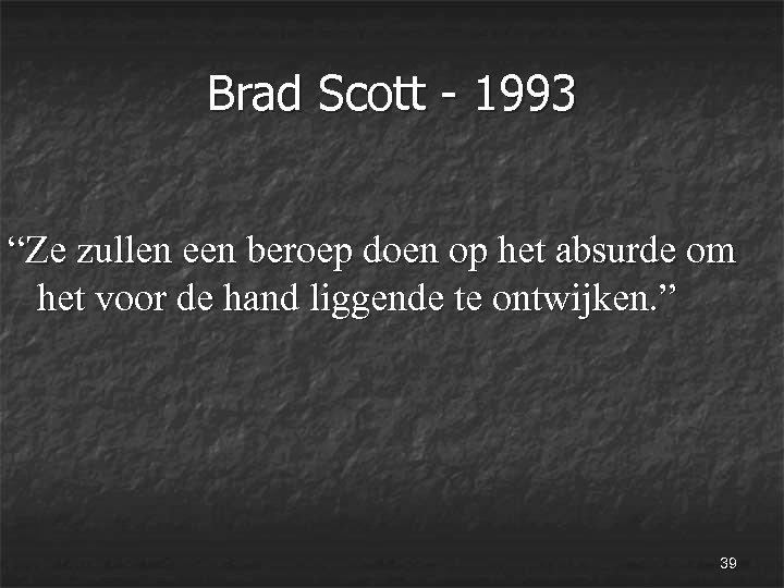 """Brad Scott - 1993 """"Ze zullen een beroep doen op het absurde om het"""