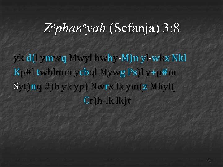 ephaneyah Z (Sefanja) 3: 8 yk d(l ymwq Mwyl hwhy-M)n yl-wkx Nkl Kp#l twblmm
