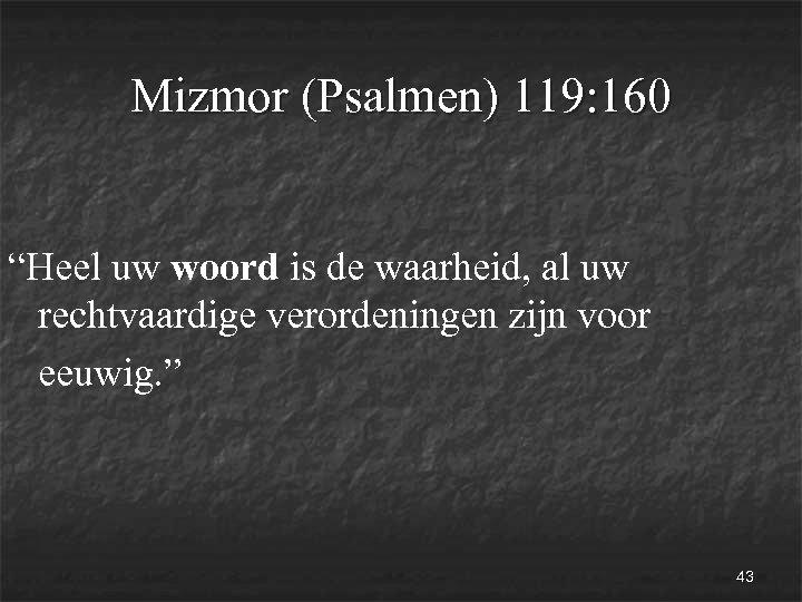 """Mizmor (Psalmen) 119: 160 """"Heel uw woord is de waarheid, al uw rechtvaardige verordeningen"""
