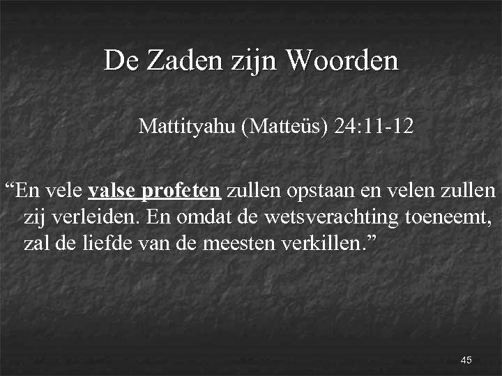 """De Zaden zijn Woorden Mattityahu (Matteüs) 24: 11 -12 """"En vele valse profeten zullen"""