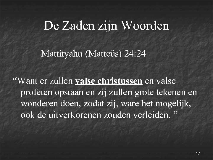 """De Zaden zijn Woorden Mattityahu (Matteüs) 24: 24 """"Want er zullen valse christussen en"""