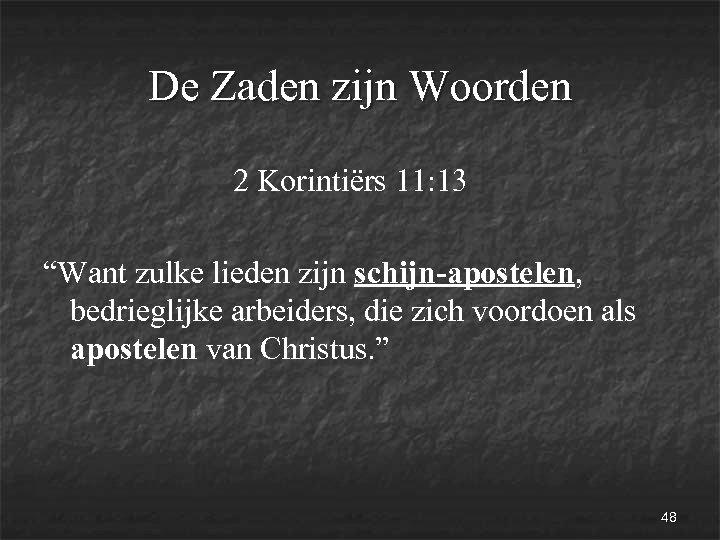 """De Zaden zijn Woorden 2 Korintiërs 11: 13 """"Want zulke lieden zijn schijn-apostelen, bedrieglijke"""