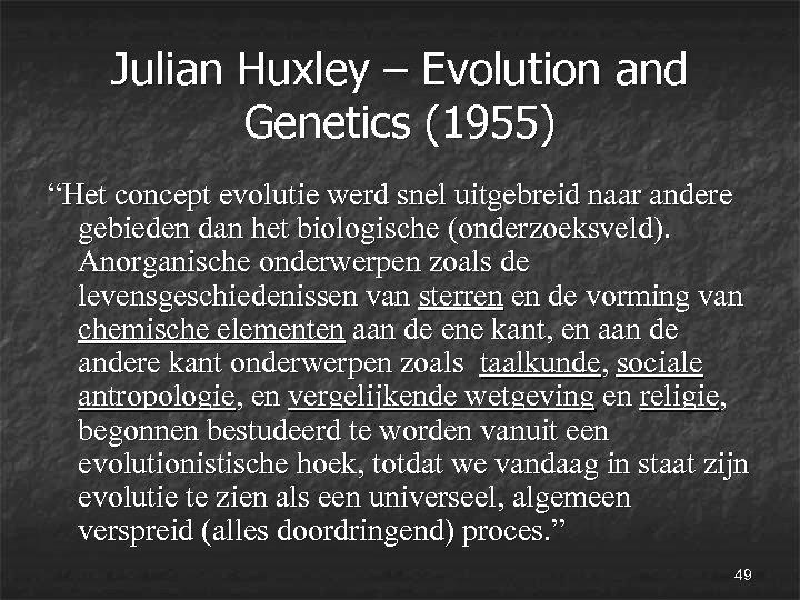 """Julian Huxley – Evolution and Genetics (1955) """"Het concept evolutie werd snel uitgebreid naar"""