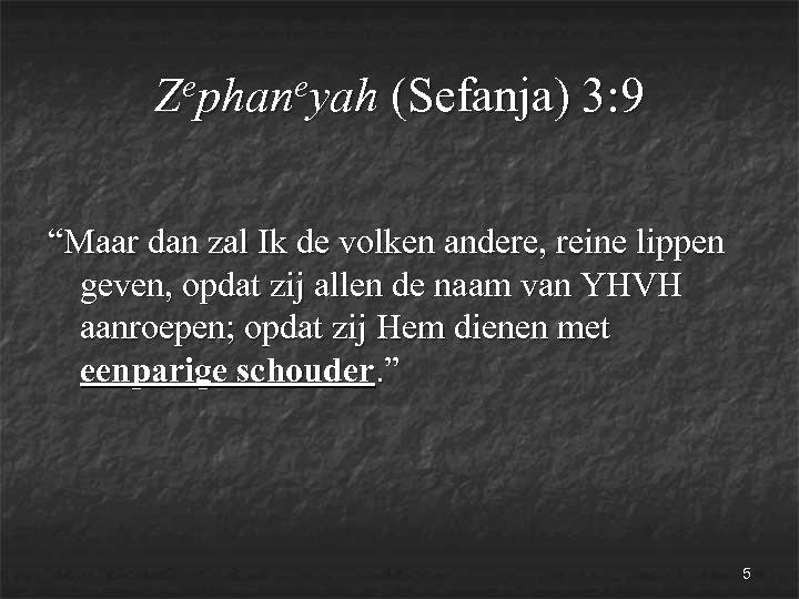 """ephaneyah Z (Sefanja) 3: 9 """"Maar dan zal Ik de volken andere, reine lippen"""