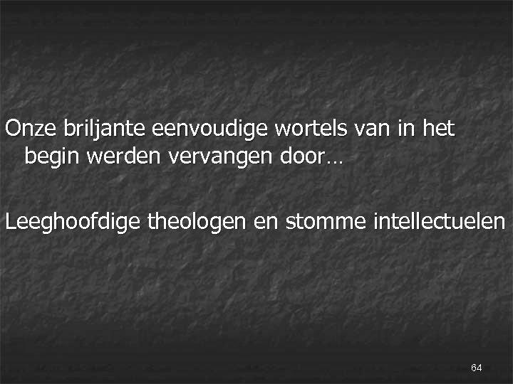 Onze briljante eenvoudige wortels van in het begin werden vervangen door… Leeghoofdige theologen en