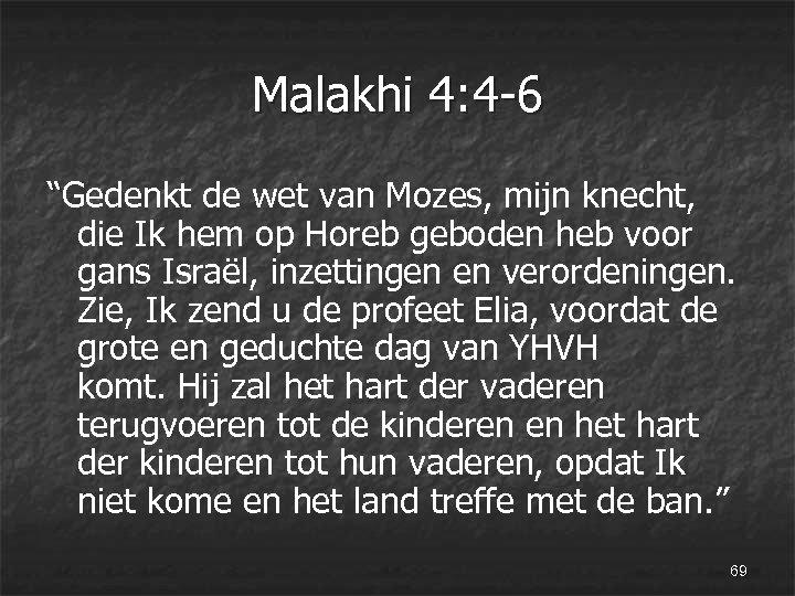 """Malakhi 4: 4 -6 """"Gedenkt de wet van Mozes, mijn knecht, die Ik hem"""