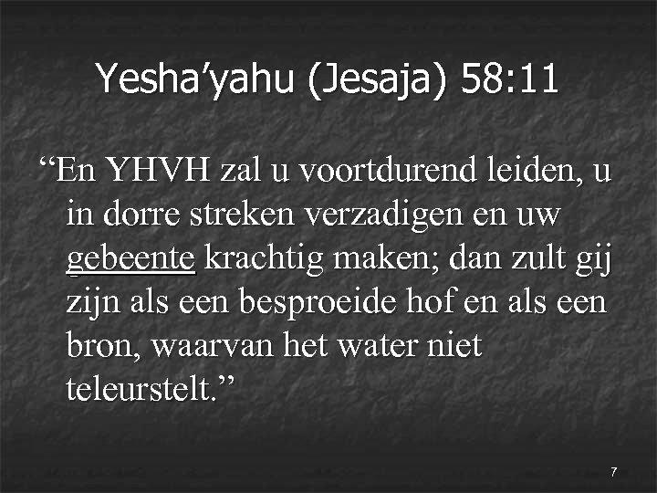 "Yesha'yahu (Jesaja) 58: 11 ""En YHVH zal u voortdurend leiden, u in dorre streken"