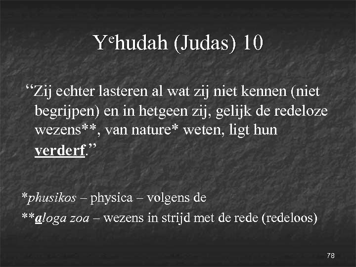 """ehudah (Judas) 10 Y """"Zij echter lasteren al wat zij niet kennen (niet begrijpen)"""