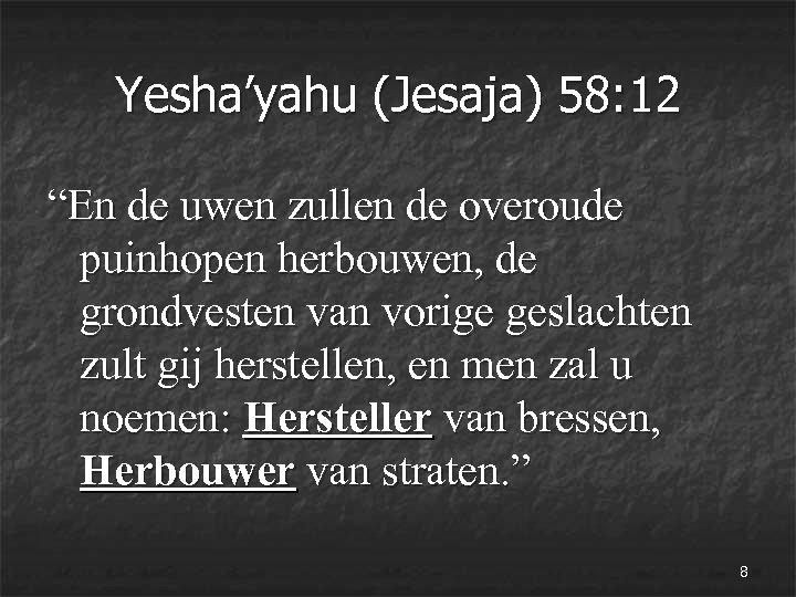 """Yesha'yahu (Jesaja) 58: 12 """"En de uwen zullen de overoude puinhopen herbouwen, de grondvesten"""