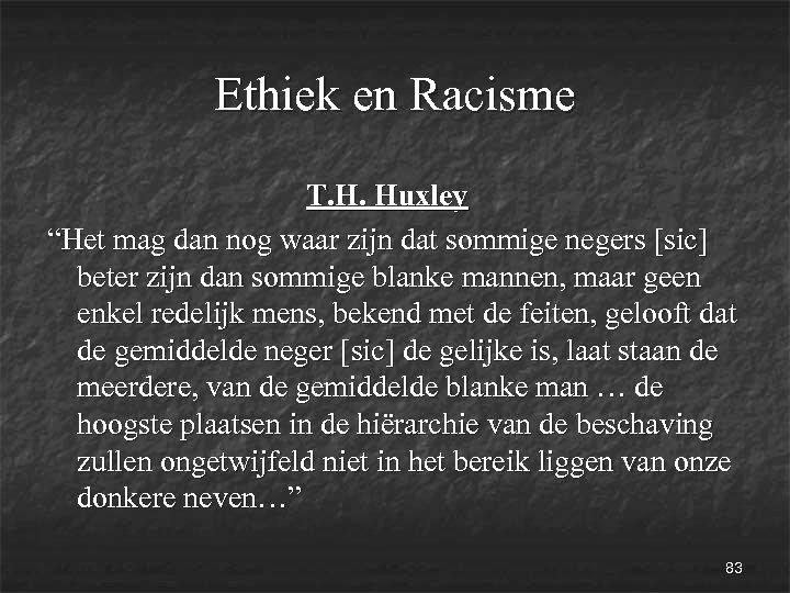 """Ethiek en Racisme T. H. Huxley """"Het mag dan nog waar zijn dat sommige"""