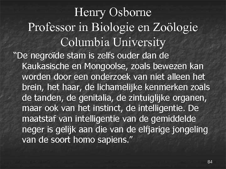 """Henry Osborne Professor in Biologie en Zoölogie Columbia University """"De negroïde stam is zelfs"""