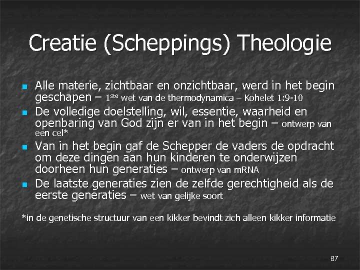 Creatie (Scheppings) Theologie n n Alle materie, zichtbaar en onzichtbaar, werd in het begin