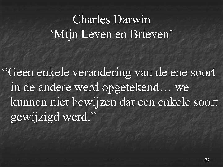 """Charles Darwin 'Mijn Leven en Brieven' """"Geen enkele verandering van de ene soort in"""