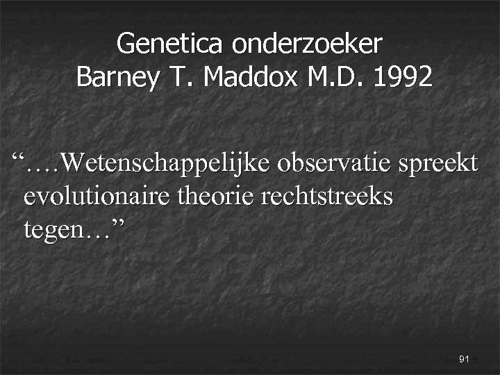 """Genetica onderzoeker Barney T. Maddox M. D. 1992 """"…. Wetenschappelijke observatie spreekt evolutionaire theorie"""