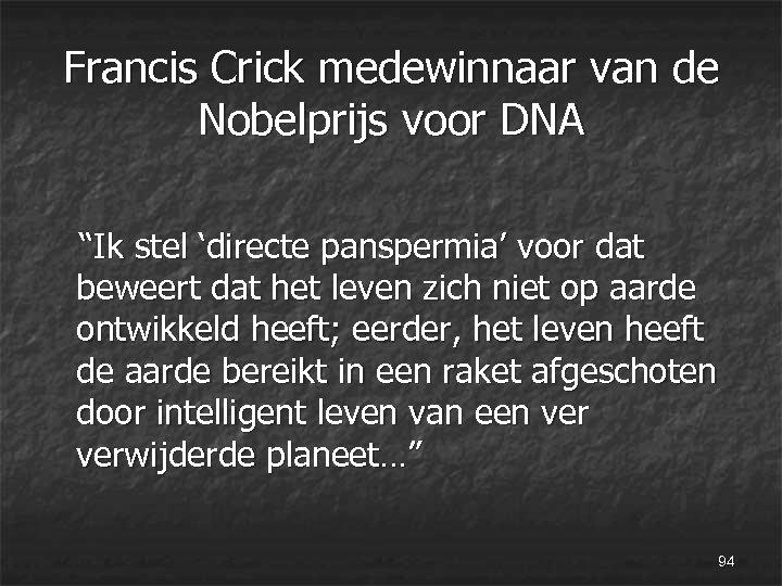 """Francis Crick medewinnaar van de Nobelprijs voor DNA """"Ik stel 'directe panspermia' voor dat"""