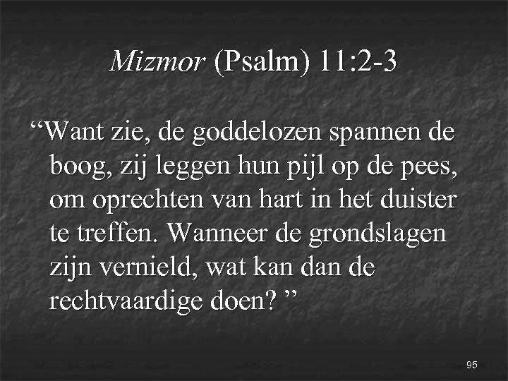 """Mizmor (Psalm) 11: 2 -3 """"Want zie, de goddelozen spannen de boog, zij leggen"""