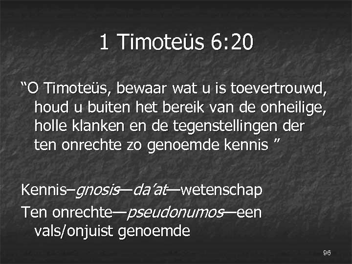 "1 Timoteüs 6: 20 ""O Timoteüs, bewaar wat u is toevertrouwd, houd u buiten"