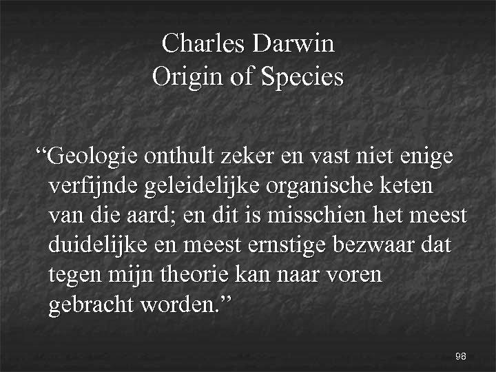 """Charles Darwin Origin of Species """"Geologie onthult zeker en vast niet enige verfijnde geleidelijke"""