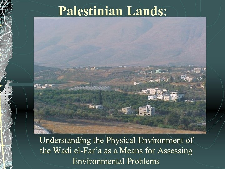 Palestinian Lands: Understanding the Physical Environment of the Wadi el-Far'a as a Means for