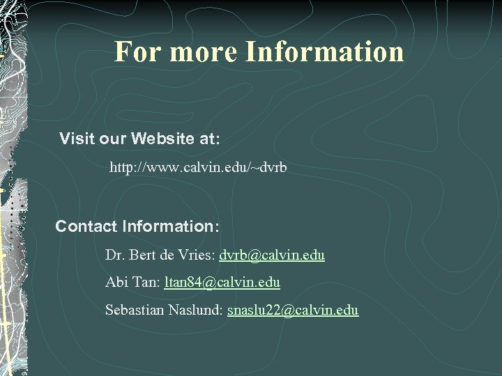 For more Information Visit our Website at: http: //www. calvin. edu/~dvrb Contact Information: Dr.