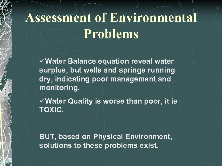 Assessment of Environmental Problems üWater Balance equation reveal water surplus, but wells and springs
