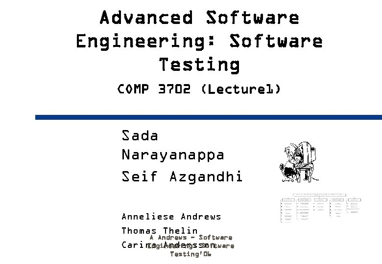 Advanced Software Engineering: Software Testing COMP 3702 (Lecture 1) Sada Narayanappa Seif Azgandhi Anneliese