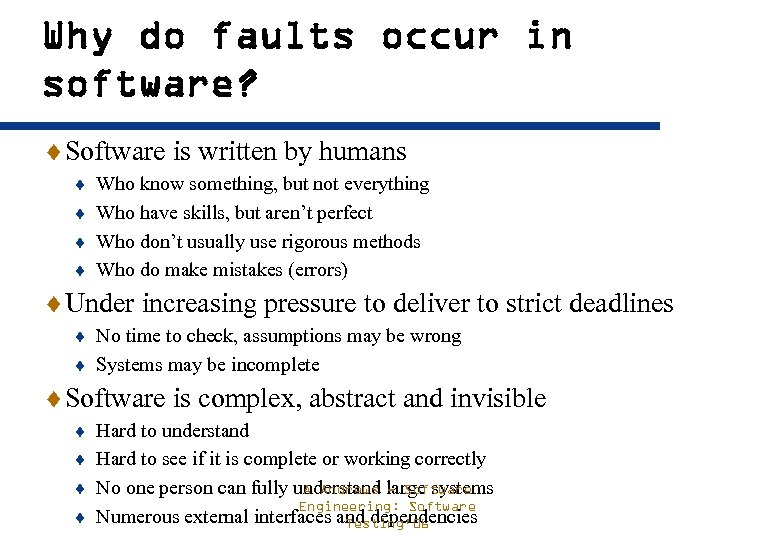 Why do faults occur in software? ¨Software is written by humans ¨ Who know