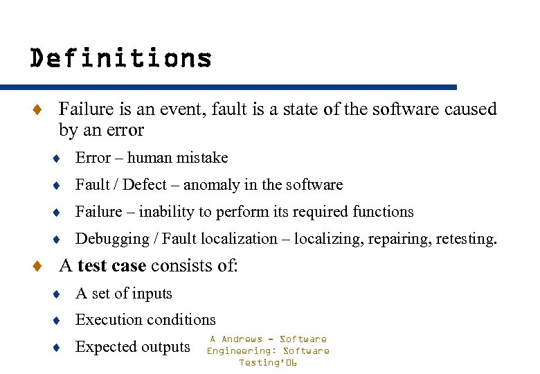 Definitions ¨ Failure is an event, fault is a state of the software caused
