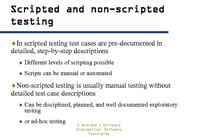 Scripted and non-scripted testing ¨In scripted testing test cases are pre-documented in detailed, step-by-step