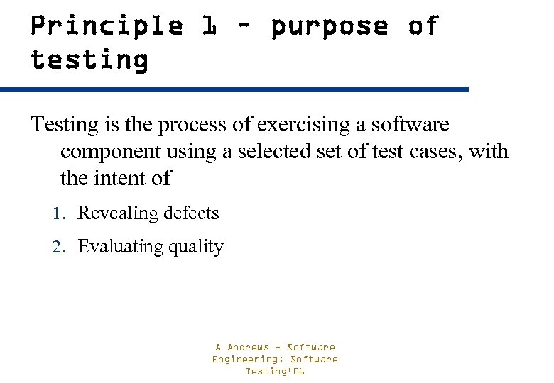 Principle 1 – purpose of testing Testing is the process of exercising a software
