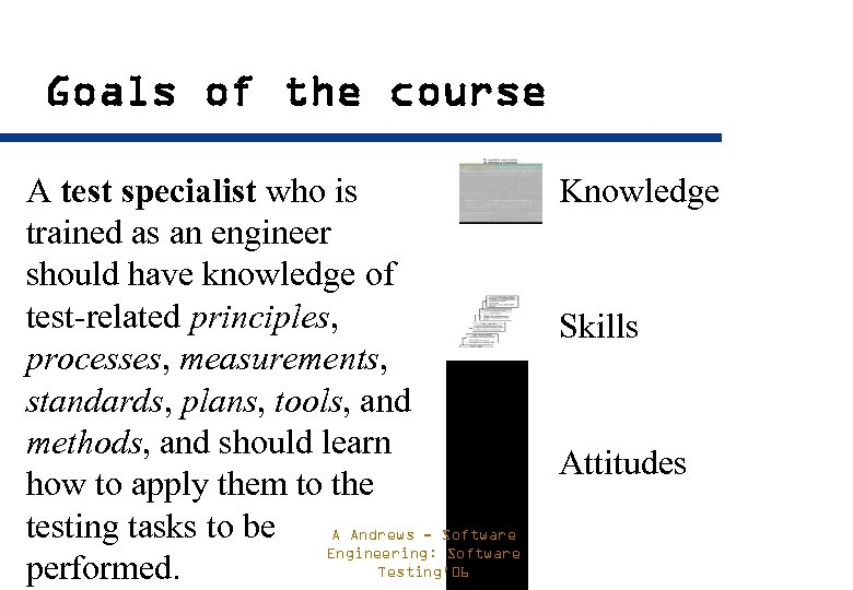 Goals of the course A test specialist who is trained as an engineer should