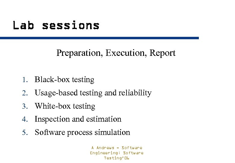 Lab sessions Preparation, Execution, Report 1. Black-box testing 2. Usage-based testing and reliability 3.