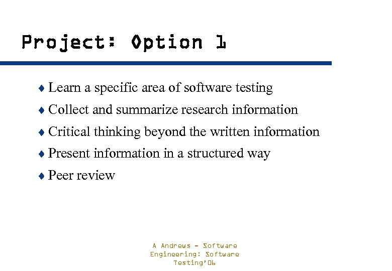 Project: Option 1 ¨ Learn a specific area of software testing ¨ Collect and